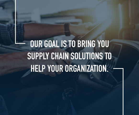 our goal is to bring you supply chain solutions to help your organization